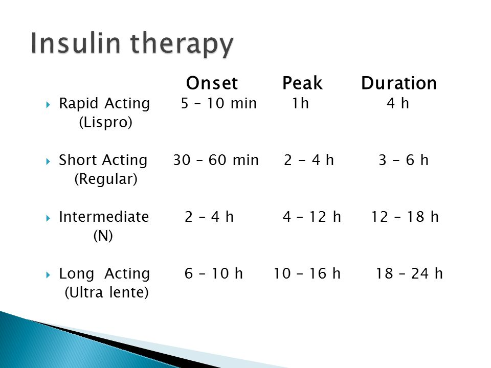 Insulin therapy Onset Peak Duration Rapid Acting 5 – 10 min 1h 4 h