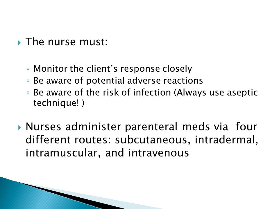The nurse must: Monitor the client's response closely. Be aware of potential adverse reactions.