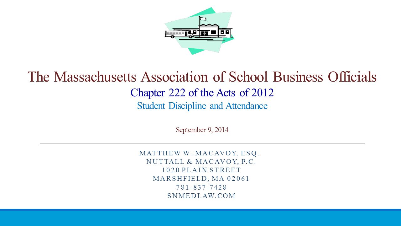 The Massachusetts Association of School Business Officials Chapter 222 of the Acts of 2012 Student Discipline and Attendance September 9, 2014