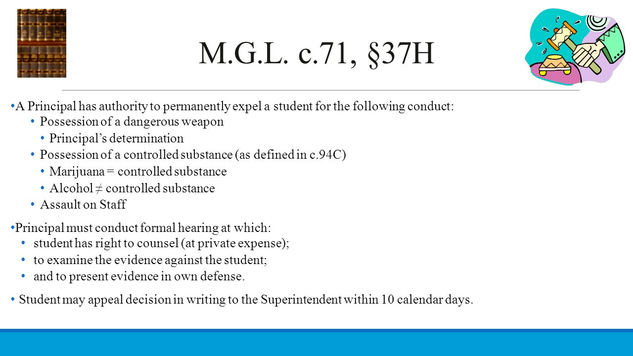 M.G.L. c.71, §37H A Principal has authority to permanently expel a student for the following conduct: