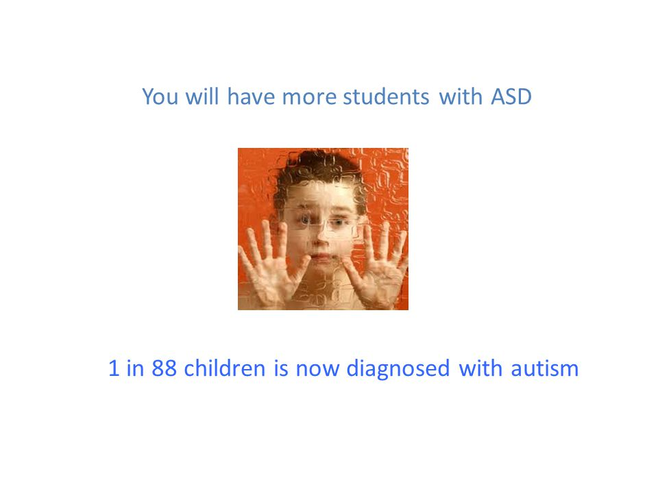 You will have more students with ASD