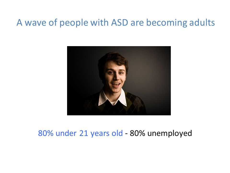 A wave of people with ASD are becoming adults
