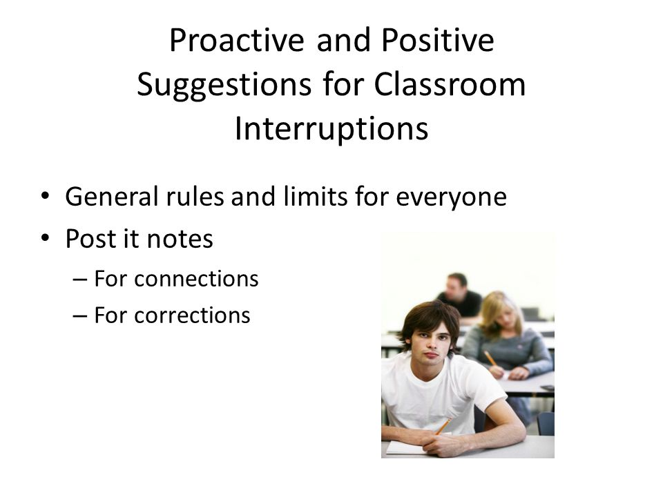 Proactive and Positive Suggestions for Classroom Interruptions