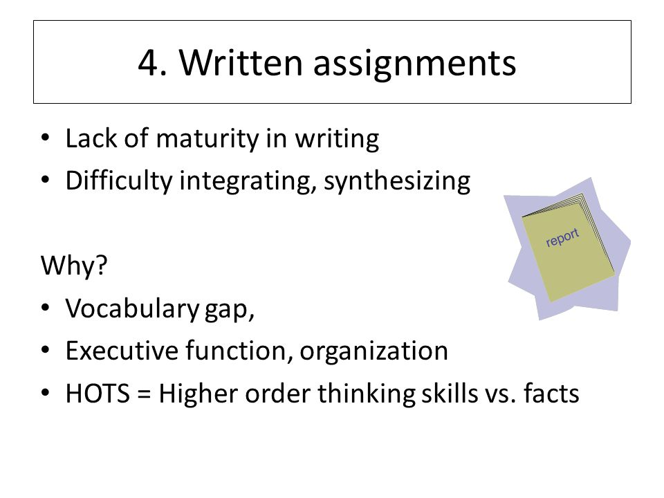 4. Written assignments Lack of maturity in writing