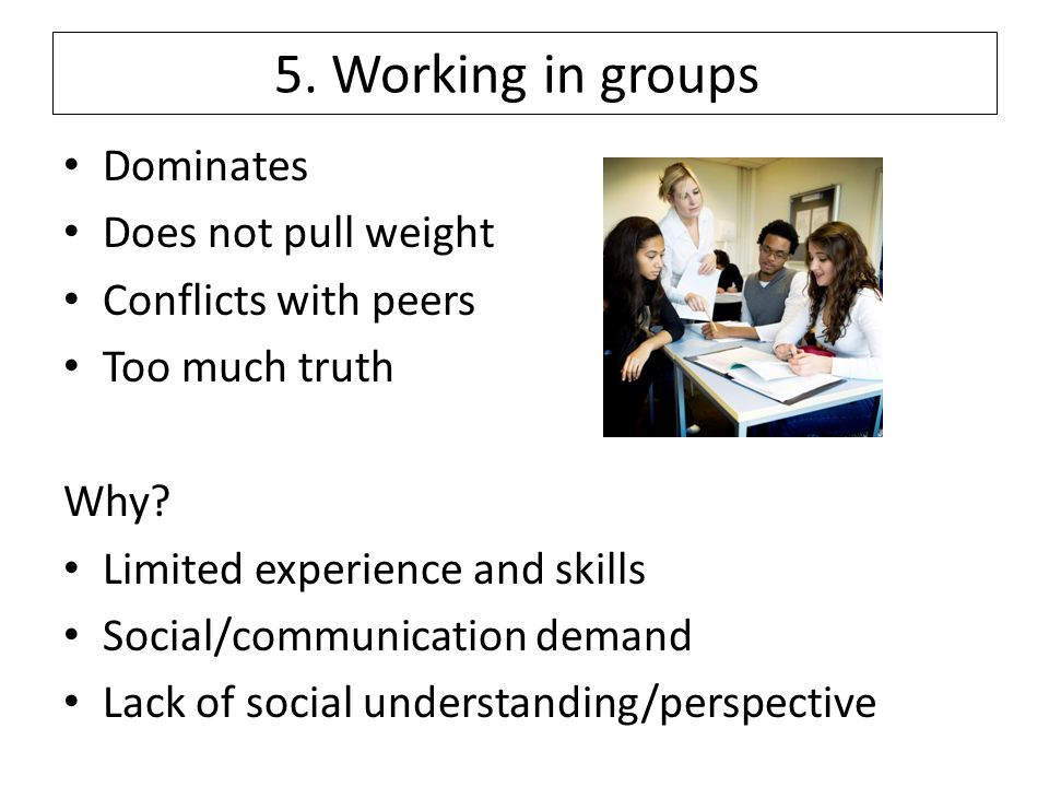5. Working in groups Dominates Does not pull weight