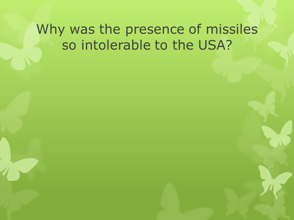 Why was the presence of missiles so intolerable to the USA