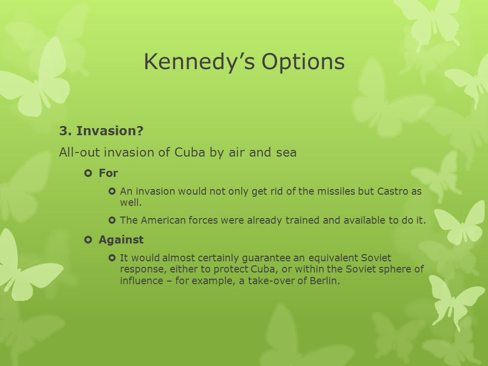 Kennedy's Options 3. Invasion All-out invasion of Cuba by air and sea