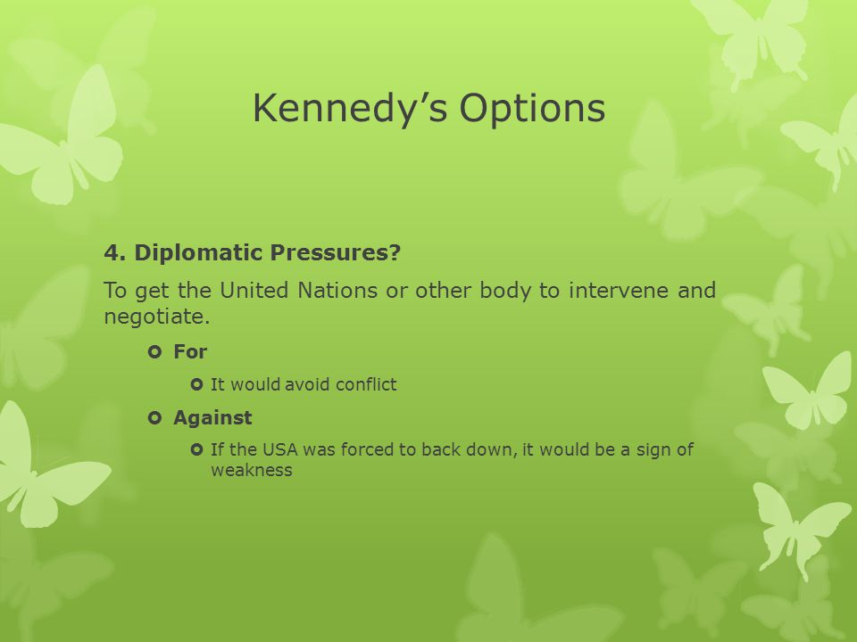 Kennedy's Options 4. Diplomatic Pressures