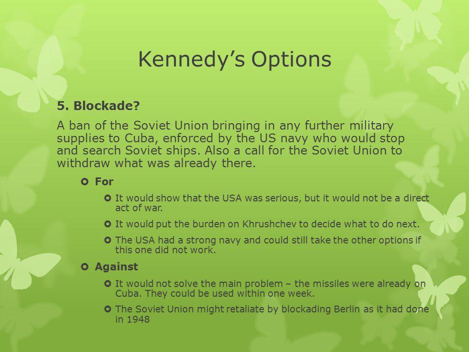 Kennedy's Options 5. Blockade