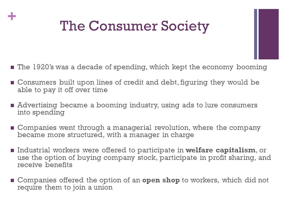 The Consumer Society The 1920's was a decade of spending, which kept the economy booming.