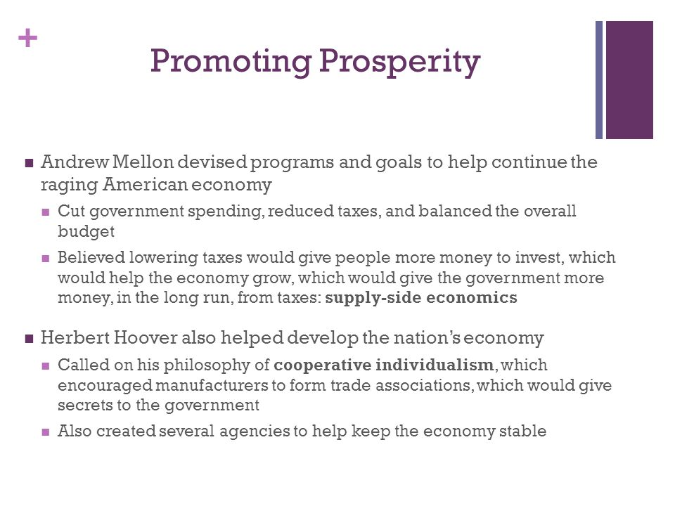 Promoting Prosperity Andrew Mellon devised programs and goals to help continue the raging American economy.