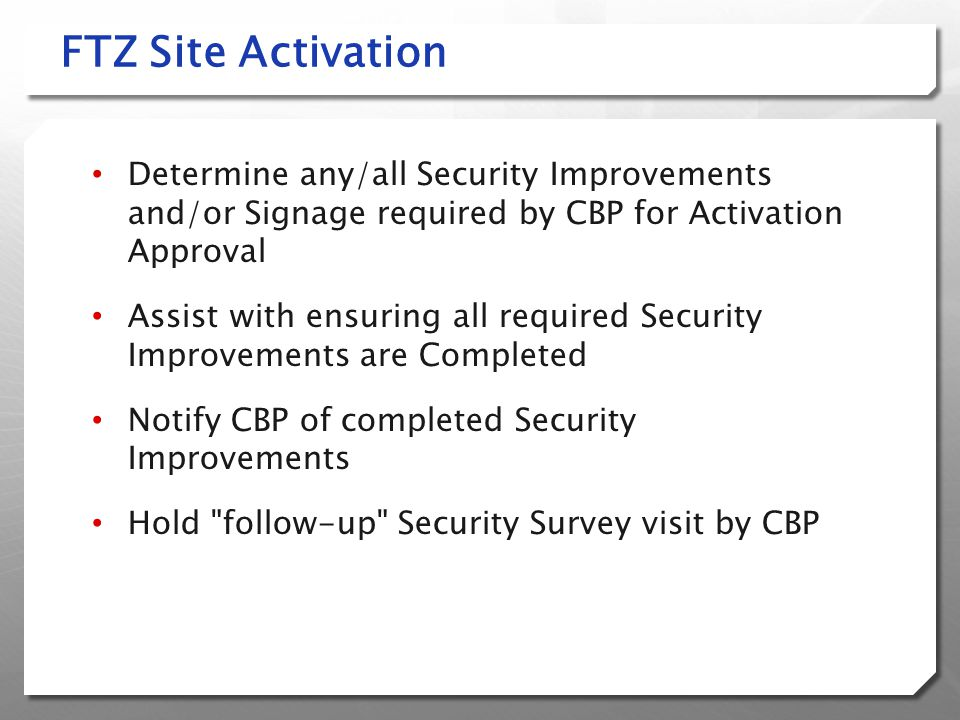 FTZ Site Activation Determine any/all Security Improvements and/or Signage required by CBP for Activation Approval.