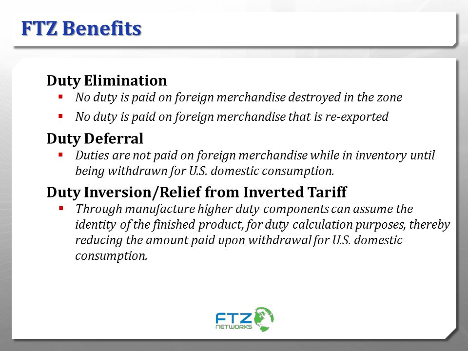FTZ Benefits Duty Elimination Duty Deferral