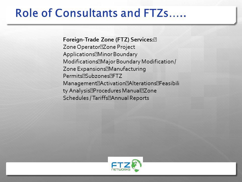 Role of Consultants and FTZs…..