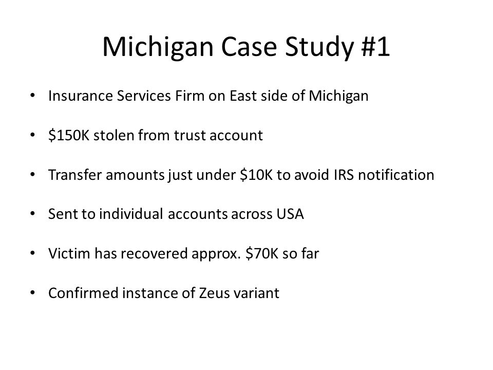 Michigan Case Study #1 Insurance Services Firm on East side of Michigan. $150K stolen from trust account.