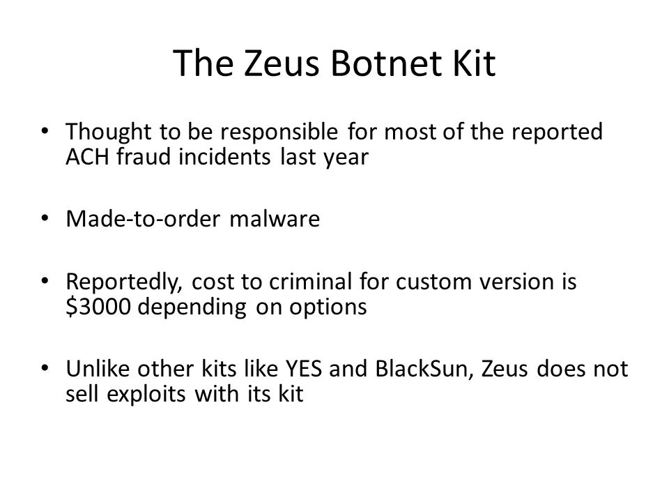 The Zeus Botnet Kit Thought to be responsible for most of the reported ACH fraud incidents last year.