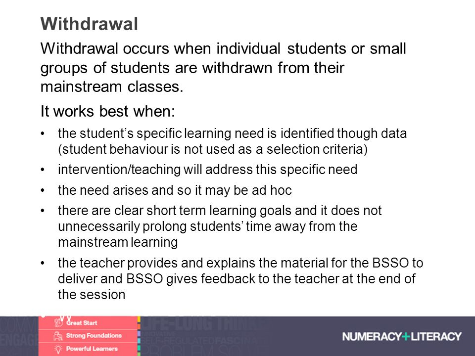 Withdrawal Withdrawal occurs when individual students or small groups of students are withdrawn from their mainstream classes.