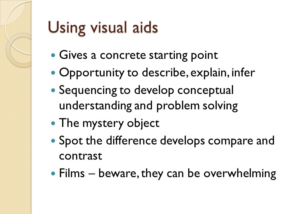 Using visual aids Gives a concrete starting point