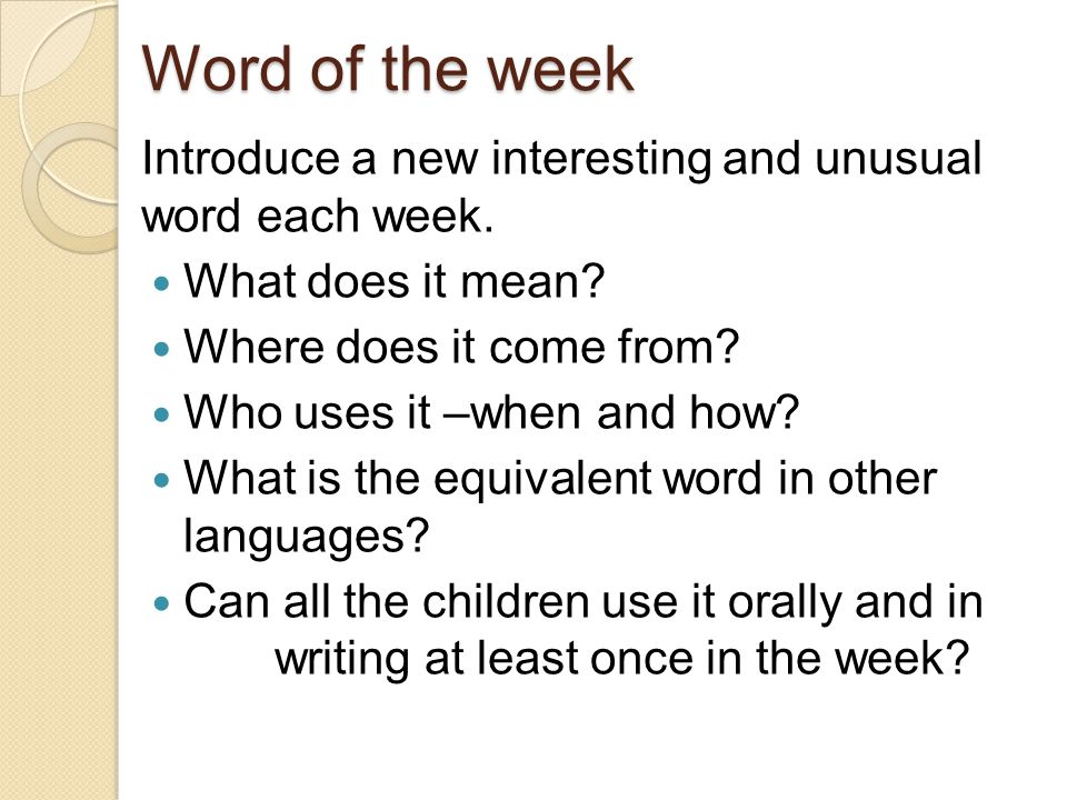Word of the week Introduce a new interesting and unusual word each week. What does it mean Where does it come from