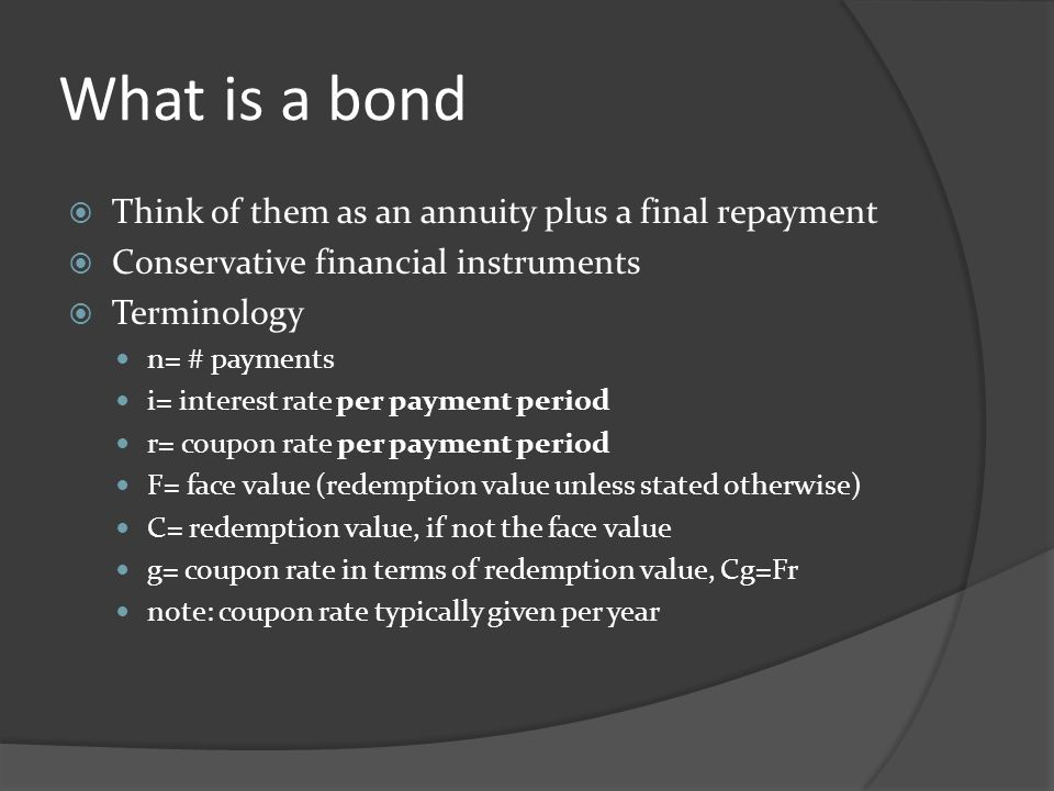 What is a bond Think of them as an annuity plus a final repayment
