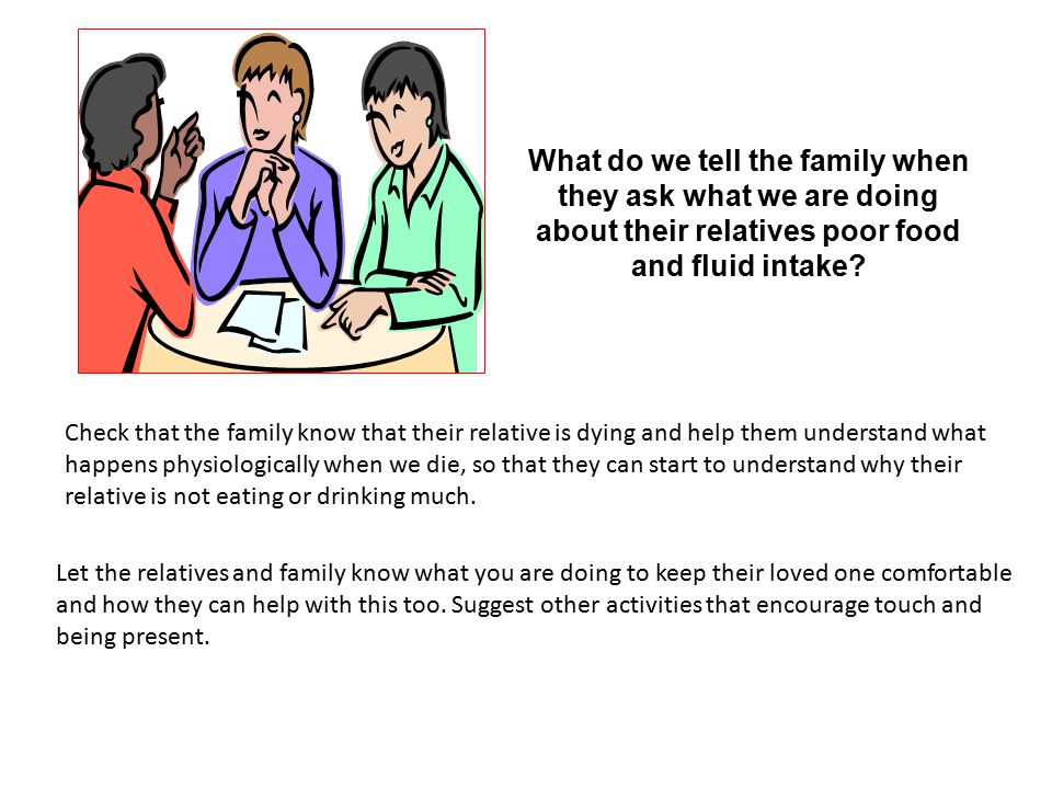 What do we tell the family when they ask what we are doing about their relatives poor food and fluid intake