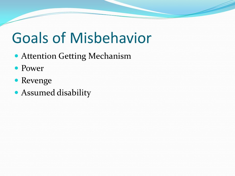 Goals of Misbehavior Attention Getting Mechanism Power Revenge