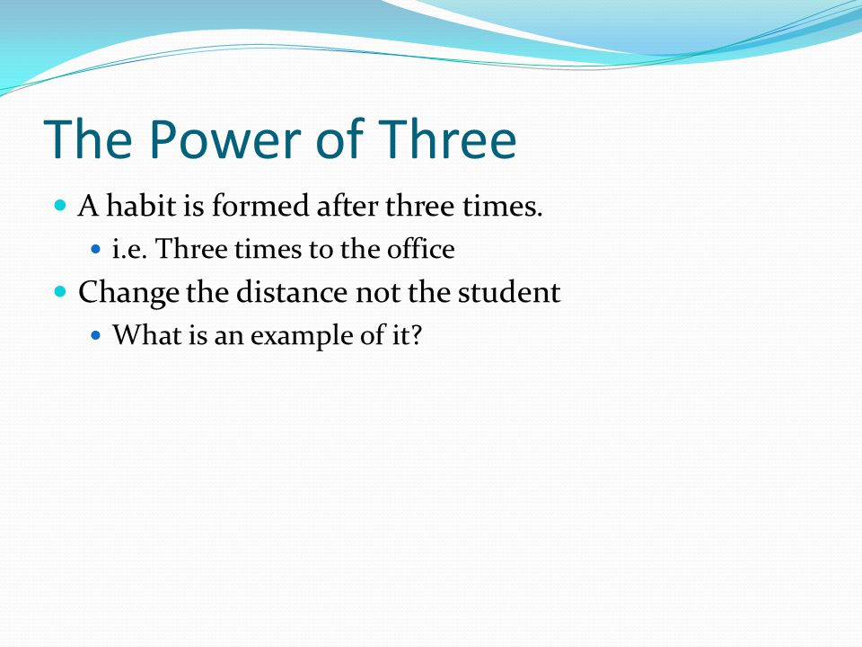 The Power of Three A habit is formed after three times.