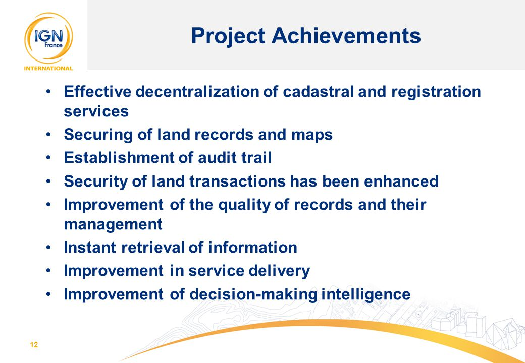 Project Achievements Effective decentralization of cadastral and registration services. Securing of land records and maps.