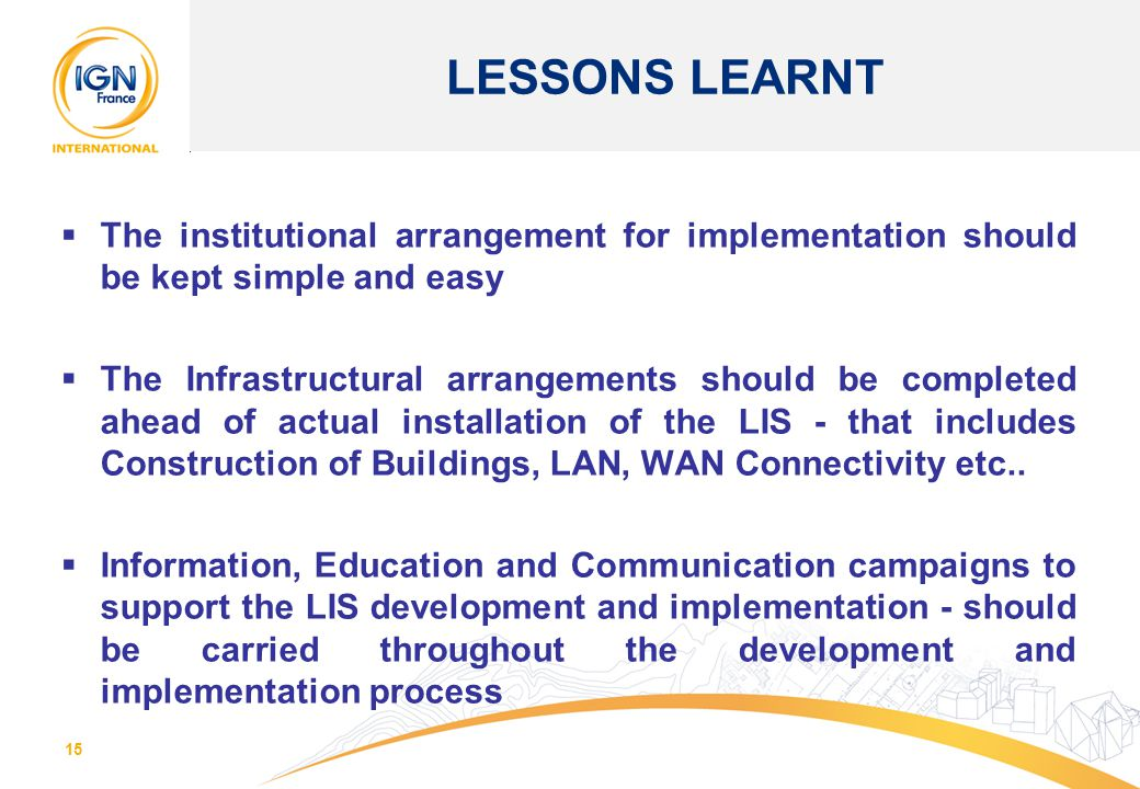 LESSONS LEARNT The institutional arrangement for implementation should be kept simple and easy.