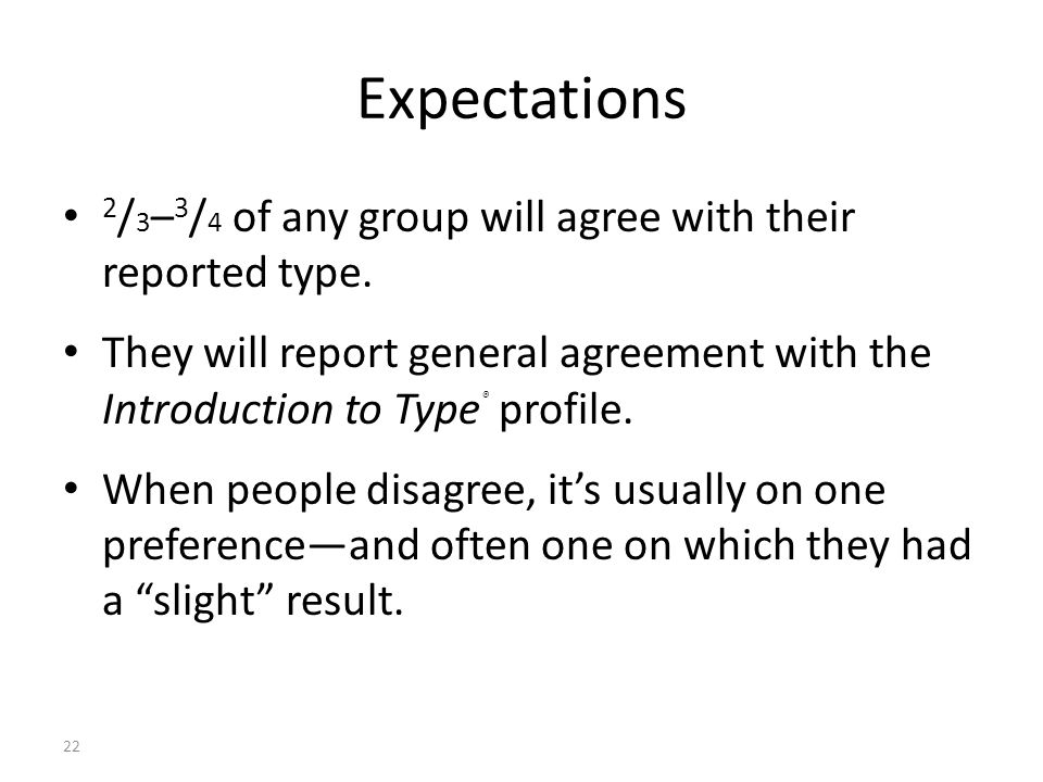 Expectations 2/3–3/4 of any group will agree with their reported type.