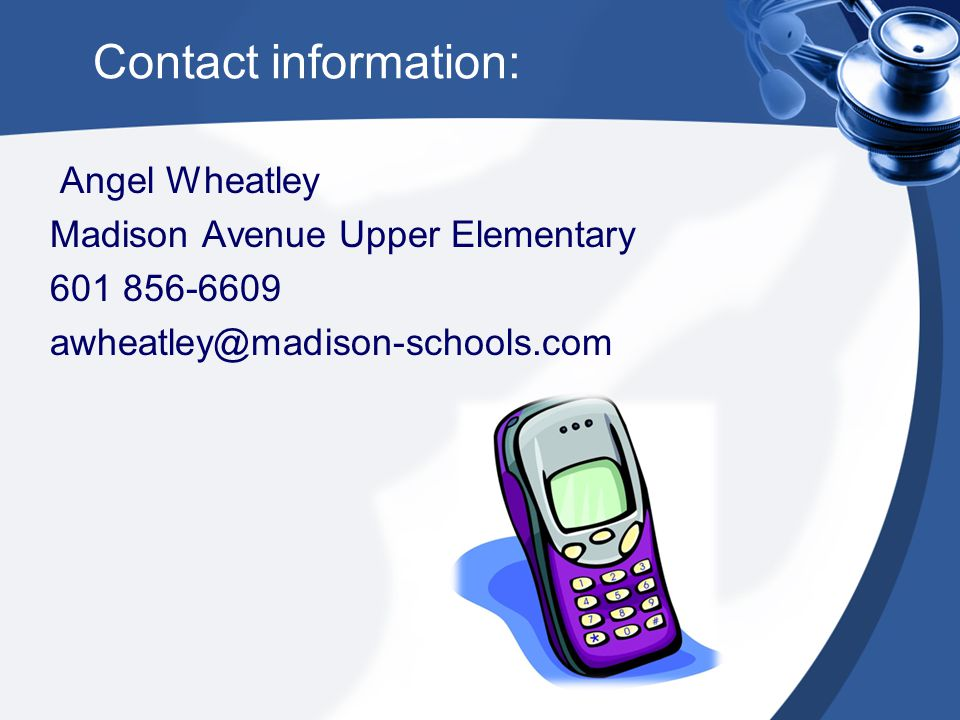 Contact information: Angel Wheatley Madison Avenue Upper Elementary 601 856-6609 awheatley@madison-schools.com