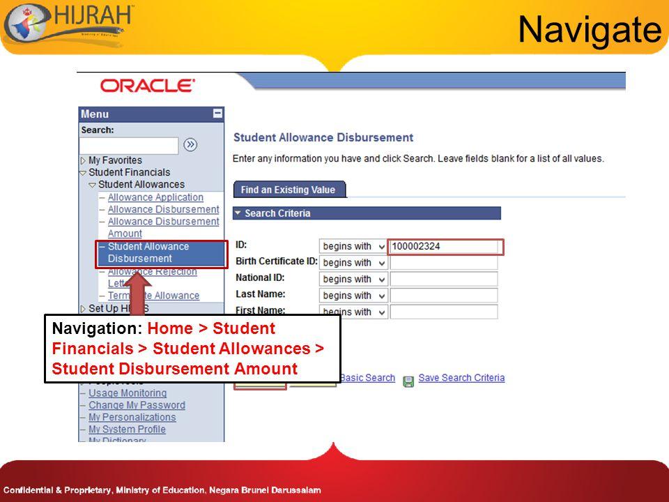 Navigate Navigation: Home > Student Financials > Student Allowances > Student Disbursement Amount