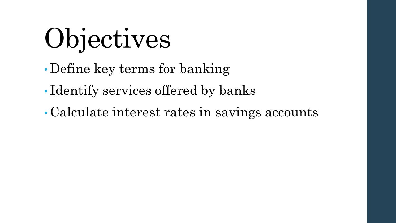 Objectives Define key terms for banking