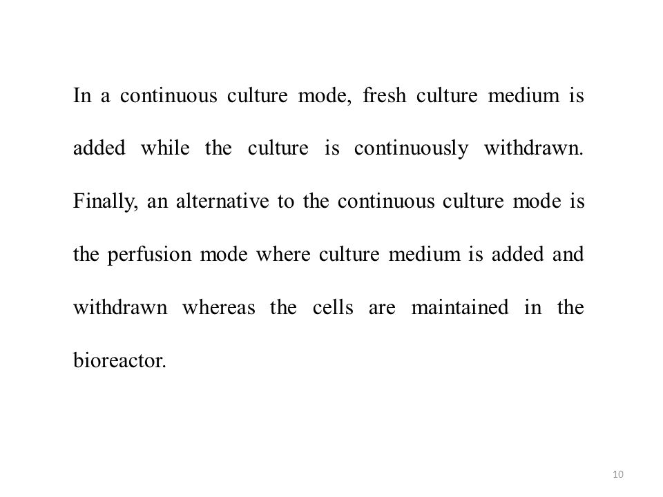 In a continuous culture mode, fresh culture medium is added while the culture is continuously withdrawn.
