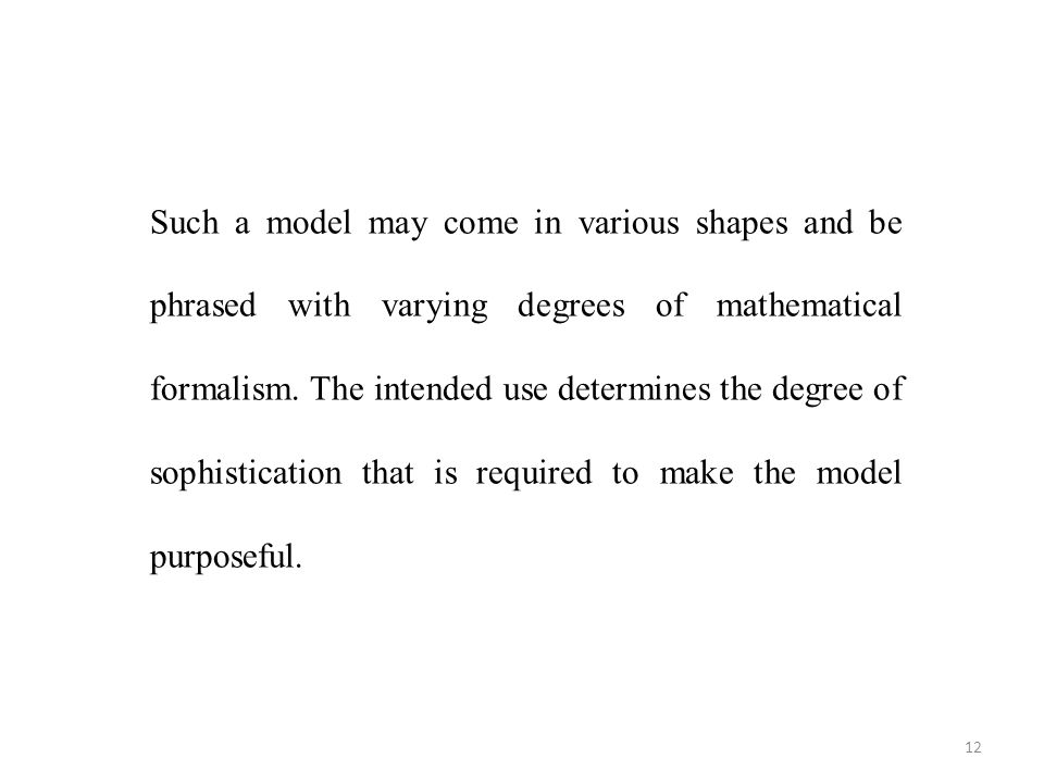 Such a model may come in various shapes and be phrased with varying degrees of mathematical formalism.