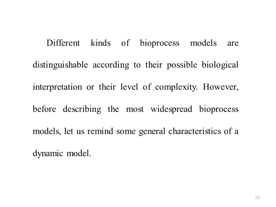 Different kinds of bioprocess models are distinguishable according to their possible biological interpretation or their level of complexity.