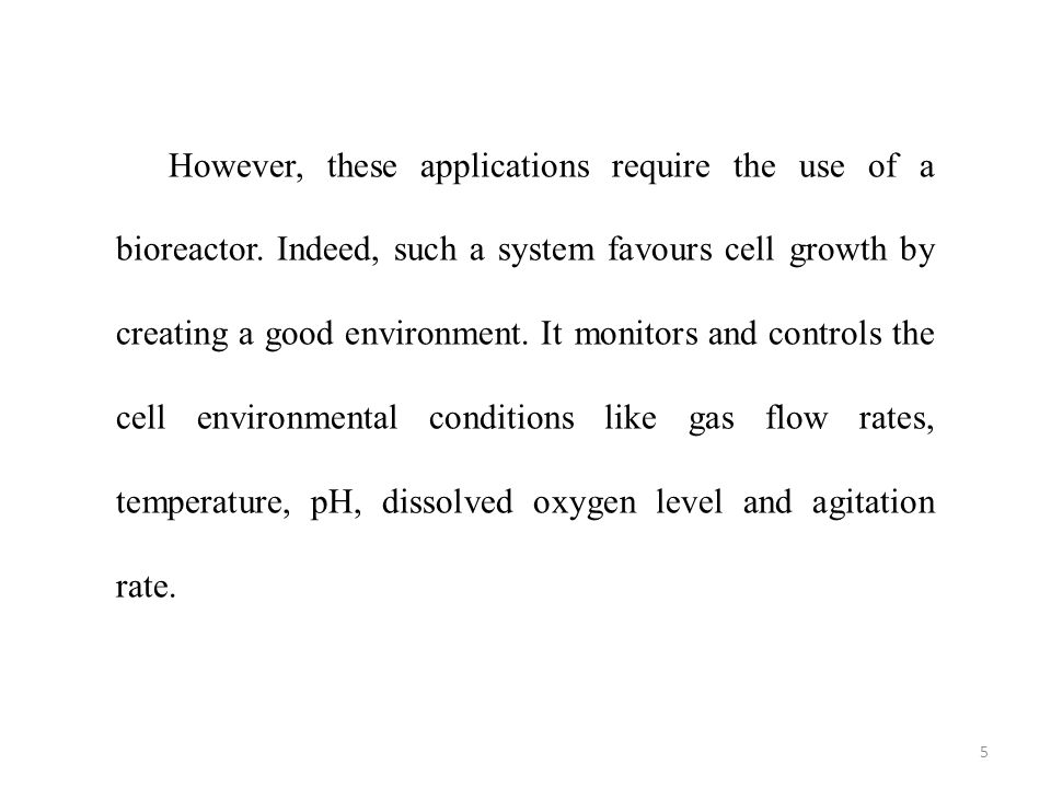 However, these applications require the use of a bioreactor