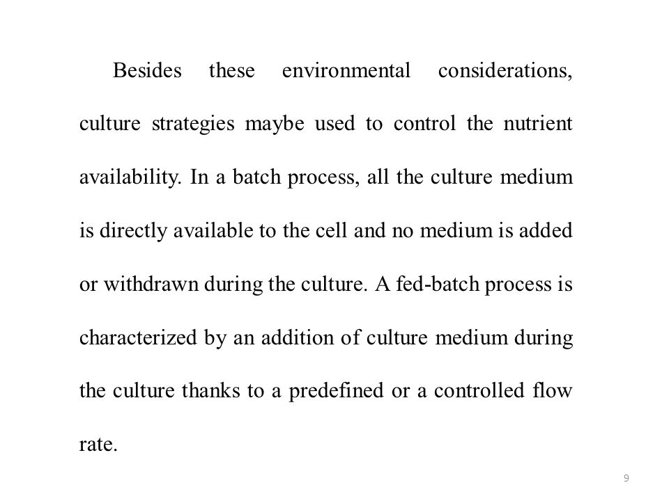 Besides these environmental considerations, culture strategies maybe used to control the nutrient availability.
