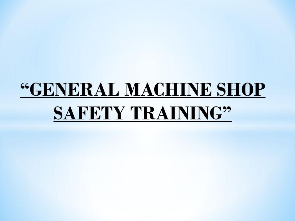 GENERAL MACHINE SHOP SAFETY TRAINING
