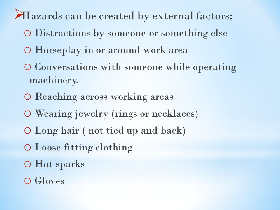 Hazards can be created by external factors;