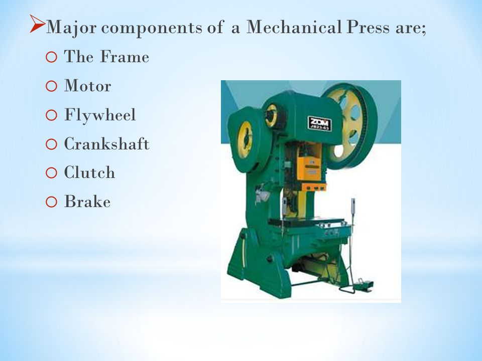 Major components of a Mechanical Press are;