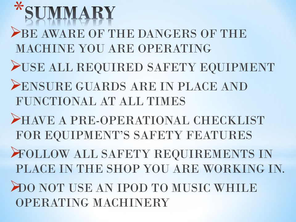 SUMMARY BE AWARE OF THE DANGERS OF THE MACHINE YOU ARE OPERATING
