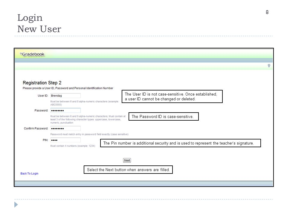 Login New User The User ID is not case-sensitive. Once established, a user ID cannot be changed or deleted.