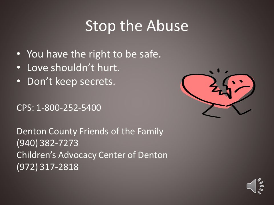 Stop the Abuse You have the right to be safe. Love shouldn't hurt.