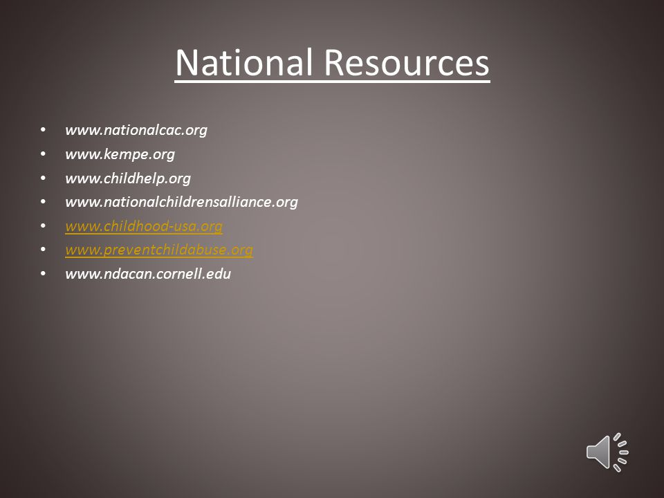 National Resources www.nationalcac.org www.kempe.org www.childhelp.org
