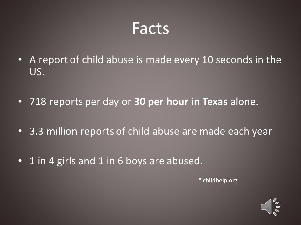 Facts A report of child abuse is made every 10 seconds in the US.