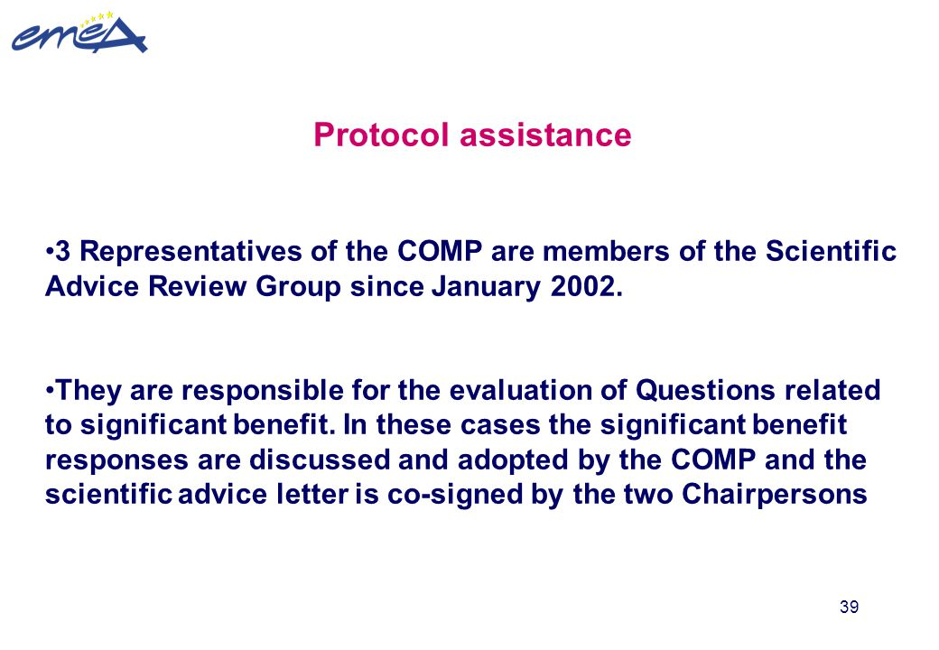 Protocol assistance 3 Representatives of the COMP are members of the Scientific Advice Review Group since January 2002.