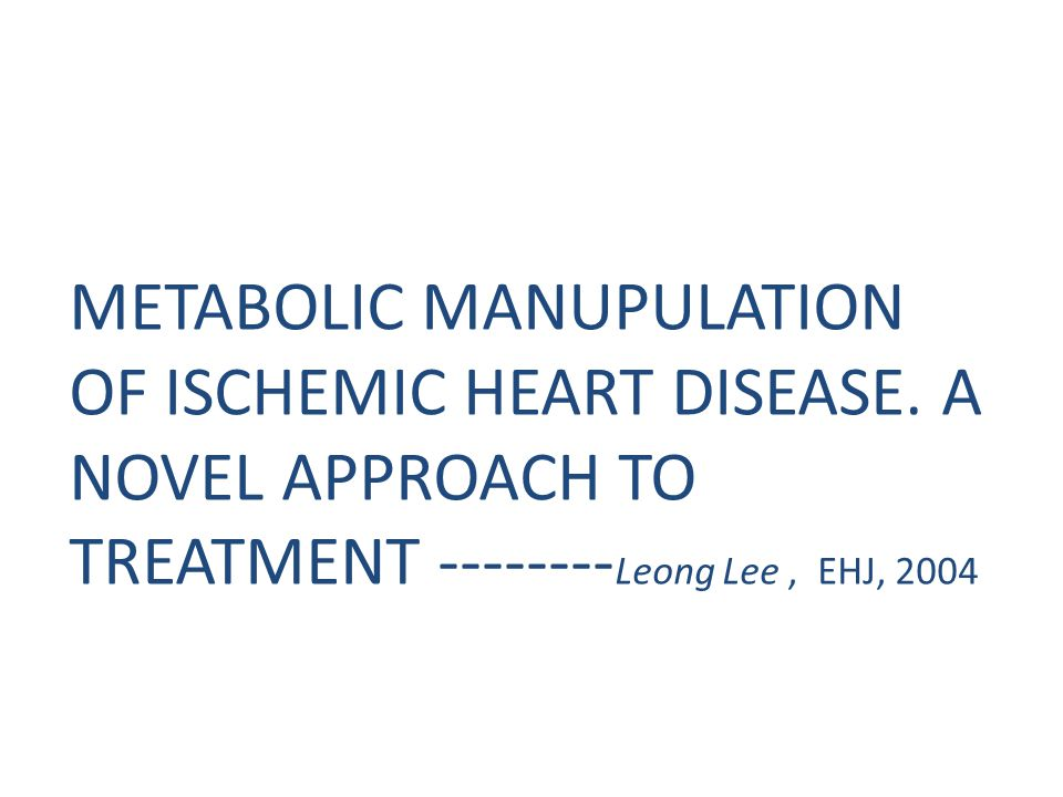 METABOLIC MANUPULATION OF ISCHEMIC HEART DISEASE
