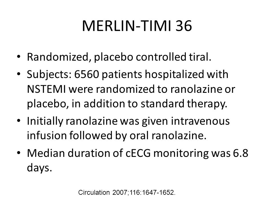 MERLIN-TIMI 36 Randomized, placebo controlled tiral.