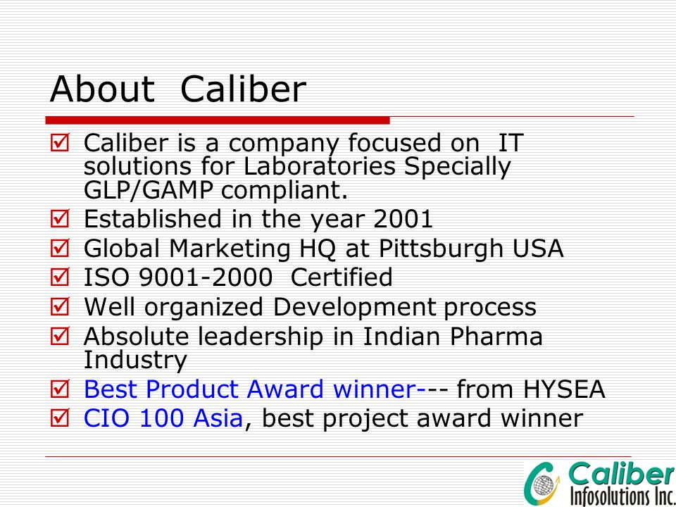 About Caliber Caliber is a company focused on IT solutions for Laboratories Specially GLP/GAMP compliant.